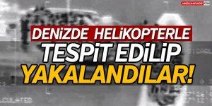 Denizde Helikopterle Tespit Edilip Yakalandılar!