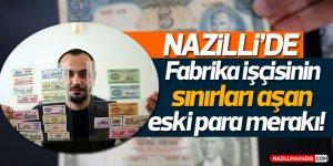 Nazilli'de fabrika işçisinin sınırları aşan eski para merakı!