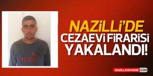 Nazilli'de cezaevi firarisi yakalandı!