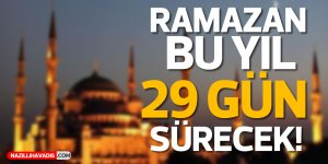 Ramazan bu yıl 29 gün sürecek!