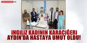 İngiliz kadının karaciğeri Aydın'daki hastaya umut oldu!