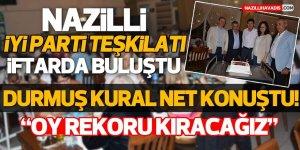 Nazilli İYİ Parti Teşkilatı İftarda Buluştu!