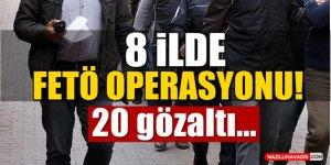 8 İlde FETÖ Operasyonu!