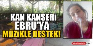 Kan Kanseri Ebru'ya Müzikle Destek!