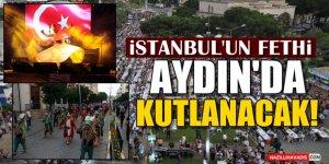 İstanbul'un Fethi Aydın'da Kutlanacak!