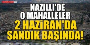 Nazilli'de  o mahalleler 2 Haziranda sandık başında!