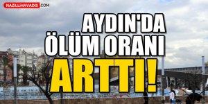 Aydın'da ölüm oranı arttı!