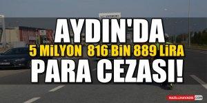 Aydın'da  5 milyon 816 bin 889 lira para cezası!