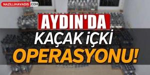 Aydın'da kaçak içki operasyonu!
