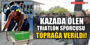 Kazada ölen triatlon sporcusu toprağa verildi!
