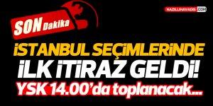 İstanbul'da ilk itiraz yapıldı!