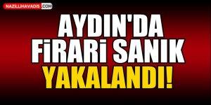 Aydın'da firari sanık yakalandı!
