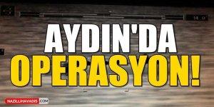 Aydın'da Operasyon!