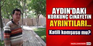 Aydın'daki korkunç cinayetin ayrıntıları...