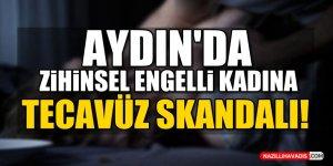 Aydın'da zihinsel engelli kadına tecavüz skandalı!