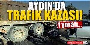 Aydın'da kamyonla otomobil çarpıştı!