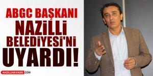 ABGC Başkanı, Nazilli Belediyesi'ni uyardı!