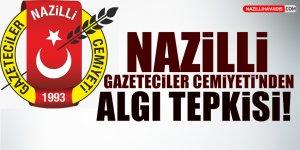 Nazilli Gazeteciler Cemiyeti'nden algı tepkisi!