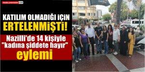 """Nazilli'de 14 kişiyle """"kadına şiddete hayır"""" eylemi"""