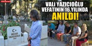 Vali Yazıcıoğlu vefatının 16. yılında anıldı