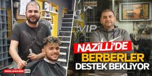NAZİLLİ'DE BERBERLER DERT YANDI, DESTEK BEKLİYOR