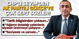 CHP'Lİ SERKAN SEVİM'DEN AK PARTİLİ GÖKÇE'YE ÇOK SERT SÖZLER