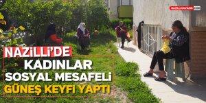 Nazilli'de Kadınlar Sosyal Mesafeli Güneş Keyfi Yaptı