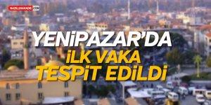 YENİPAZAR'DA İLK VAKA TESPİT EDİLDİ