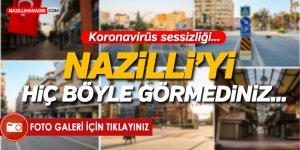 Nazilli'de koronavirüs sessizliği