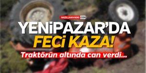 YENİPAZAR'DA FECİ KAZA! TRAKTÖRÜN ALTINDA KALDI...