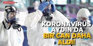 KORONAVİRÜS AYDIN'DA BİR CAN DAHA ALDI!