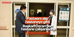 Başkan Özcan'dan sağlık çalışanlarına 1 Mayıs sürprizi