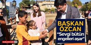 """Başkan Özcan; """"Sevgi bütün engelleri aşar"""""""