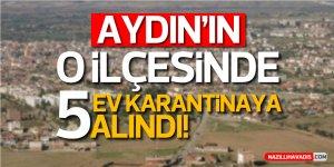 AYDIN'IN O İLÇESİNDE 5 EV KARANTİNAYA ALINDI!