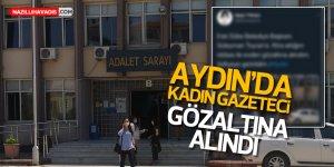 AYDIN'DA KADIN GAZETECİ GÖZALTINA ALINDI