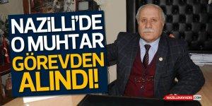 NAZİLLİ'DE ALTINTAŞ MAHALLESİ MUHTARI GÖREVDEN ALINDI!
