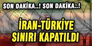 İRAN, TÜRKİYE SINIRINI KAPATTI!