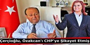 Çerçioğlu, Özakcan'ı CHP'ye Şikayet Etmiş