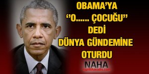 Obama'ya ''O.....Çocuğu'' dedi Dünya gündemine oturdu