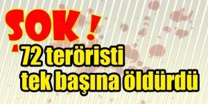 72 teröristi tek başına öldürdü