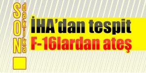 İHA tespit etti, F- 16 vurdu: 6 PKK'lı gebertildi