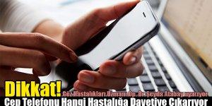 Cep Telefonunuz Hangi Hastalığa Davetiye Çıkarıyor?