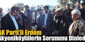 AK Parti'li Erdem Akyeniköylülerin Sorununu Dinledi