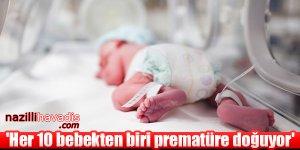 'Her 10 bebekten biri prematüre doğuyor'