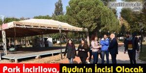 Park İncirliova, Aydın'ın İncisi Olacak