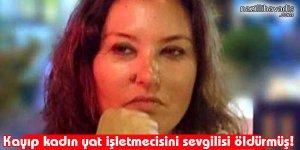 Kayıp Kadın Yat İşletmecisini Sevgilisi Öldürmüş!