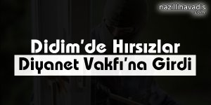 Didim'de Hırsızlar Diyanet Vakfı'na Girdi