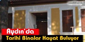 Aydın'da Tarihi Binalar Hayat Buluyor