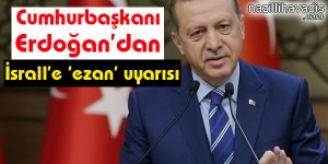 Cumhurbaşkanı Erdoğan'dan İsrail'e 'ezan' uyarısı