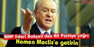 MHP lideri Bahçeli'den Ak Partiye çağrı: Hemen Meclis'e getirin